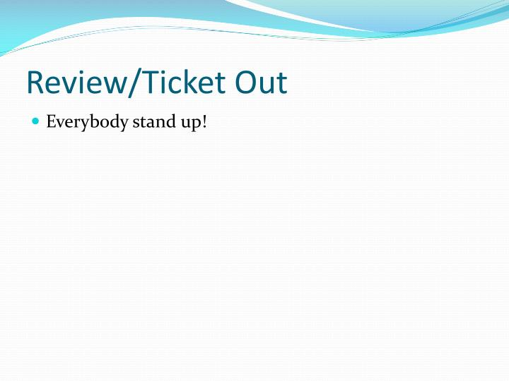 Review/Ticket Out