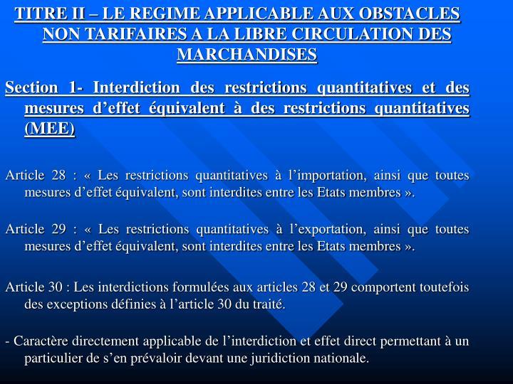 TITRE II – LE REGIME APPLICABLE AUX OBSTACLES NON TARIFAIRES A LA LIBRE CIRCULATION DES MARCHANDISES