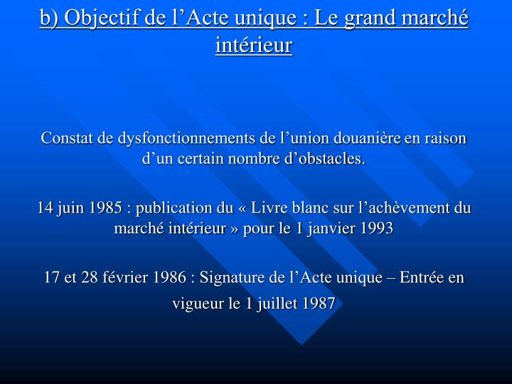 B) Objectif de l'Acte unique : Le grand marché intérieur