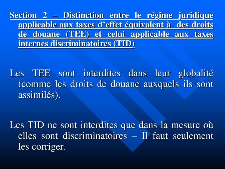 Section 2 – Distinction entre le régime juridique applicable aux taxes d'effet équivalent à  des droits de douane (TEE) et celui applicable aux taxes internes discriminatoires (TID)