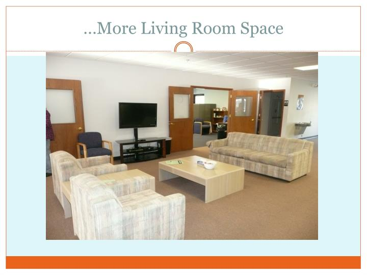 …More Living Room Space