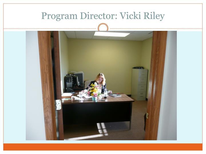 Program Director: Vicki Riley