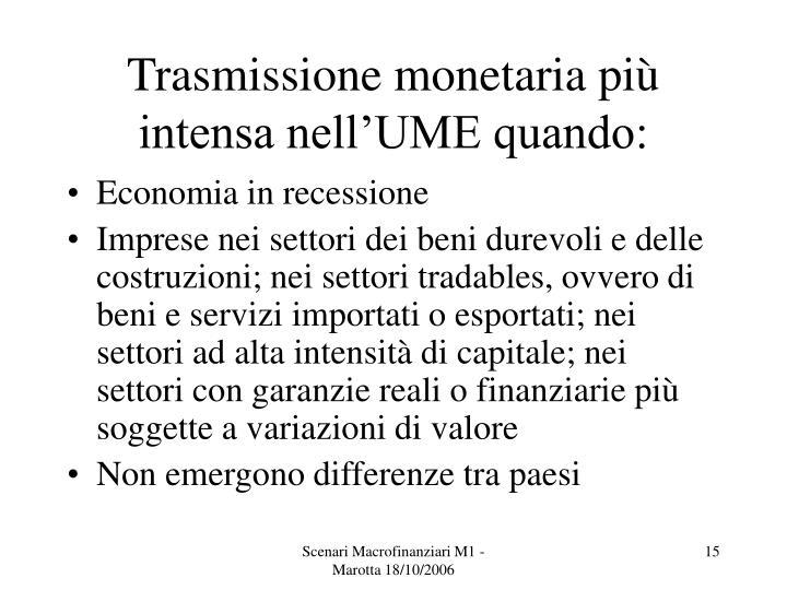 Trasmissione monetaria più intensa nell'UME quando: