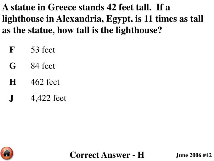 A statue in Greece stands 42 feet tall.  If a lighthouse in Alexandria, Egypt, is 11 times as tall as the statue, how tall is the lighthouse?