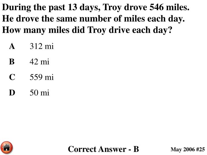 During the past 13 days, Troy drove 546 miles.  He drove the same number of miles each day.  How many miles did Troy drive each day?