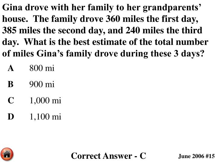 Gina drove with her family to her grandparents' house.  The family drove 360 miles the first day, 385 miles the second day, and 240 miles the third day.  What is the best estimate of the total number of miles Gina's family drove during these 3 days?