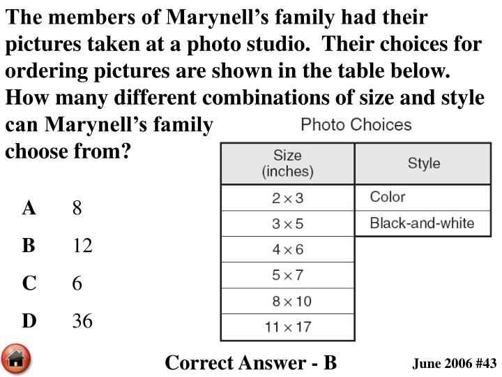 The members of Marynell's family had their pictures taken at a photo studio.  Their choices for ordering pictures are shown in the table below.  How many different combinations of size and style can Marynell's family