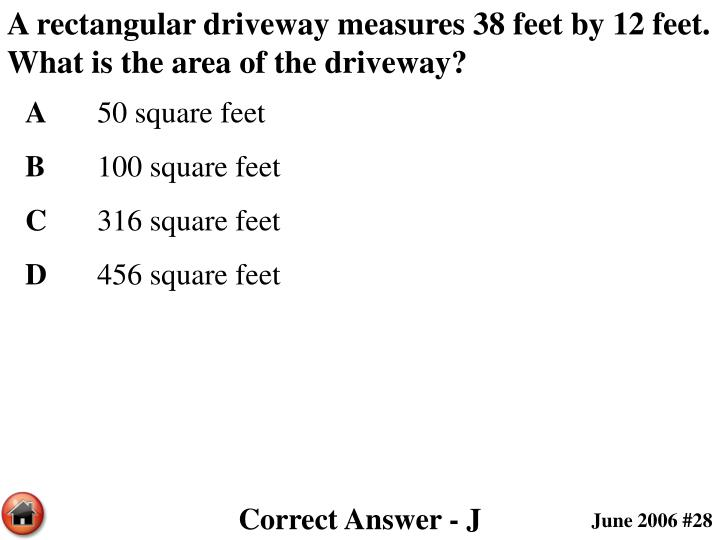 A rectangular driveway measures 38 feet by 12 feet.  What is the area of the driveway?