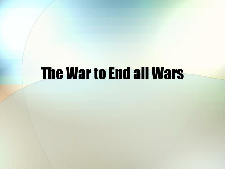the war to end all wars n.