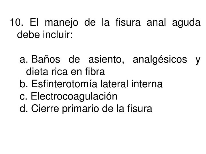 10. El manejo de la fisura anal aguda debe incluir: