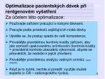 optim alizace pacientsk ch d vek p i rentgenov m vy et en za elem t to optimalizace