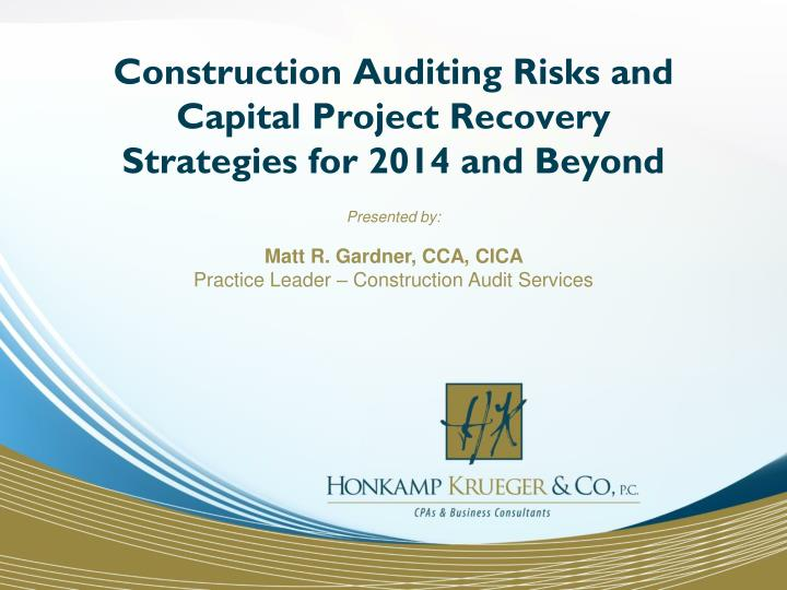 construction auditing risks and capital project recovery strategies for 2014 and beyond n.