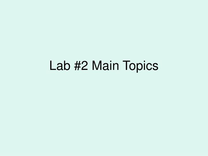 Lab #2 Main Topics