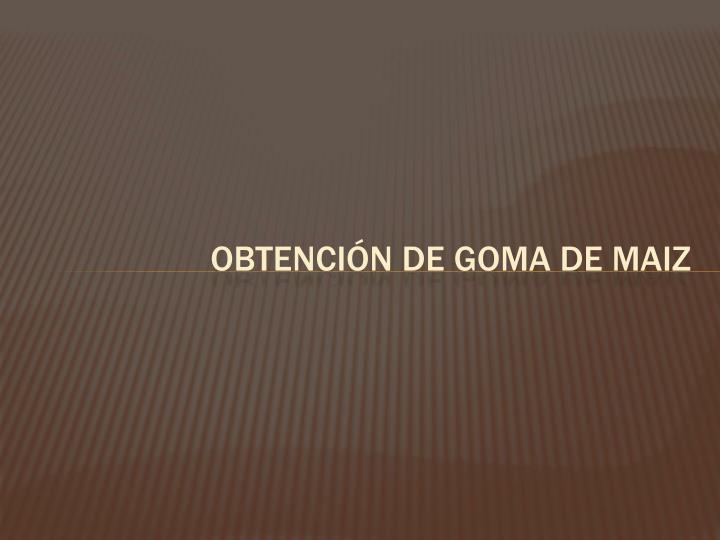 OBTENCIÓN DE GOMA DE