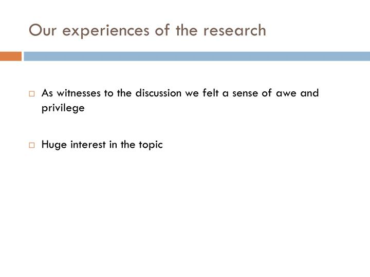 Our experiences of the research
