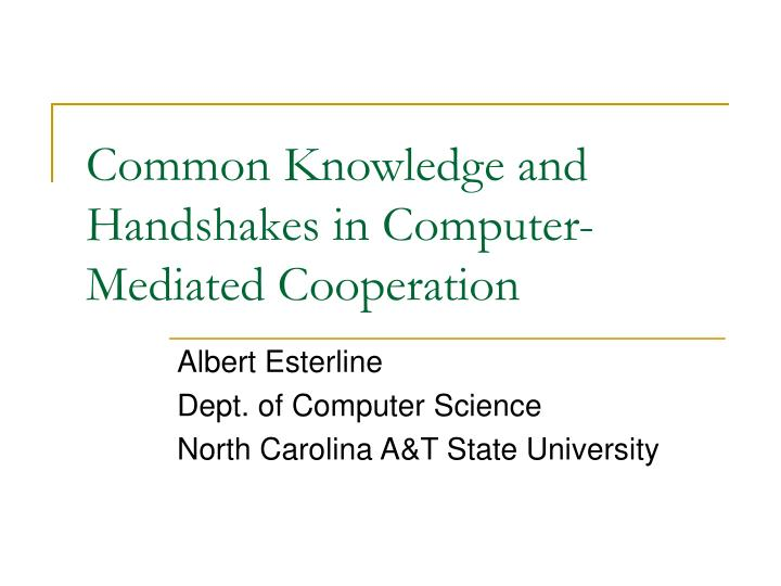 common knowledge and handshakes in computer mediated cooperation n.