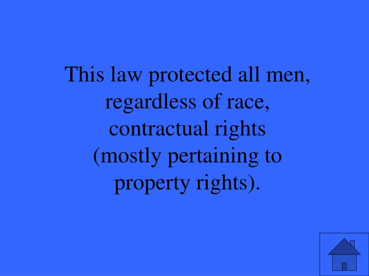 This law protected all men, regardless of race,
