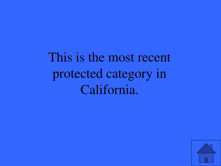 This is the most recent protected category in California.