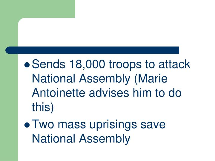 Sends 18,000 troops to attack National Assembly (Marie Antoinette advises him to do this)