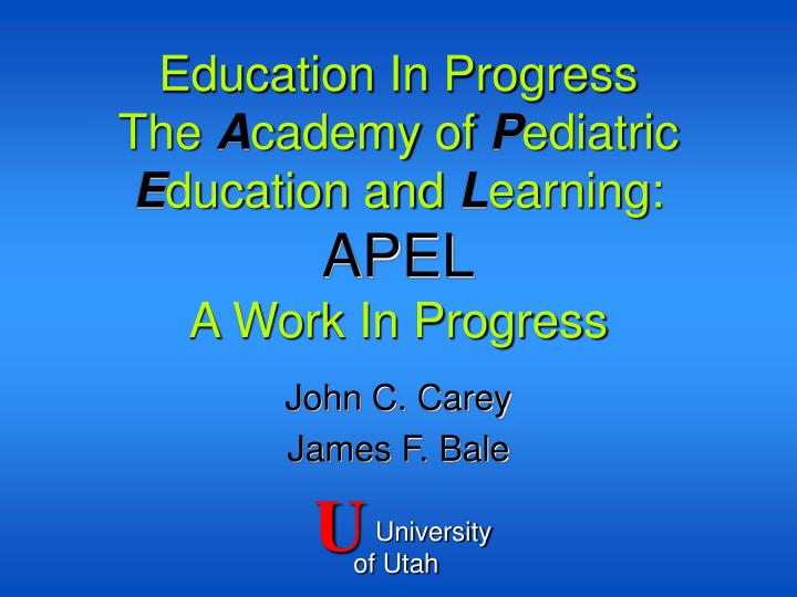education in progress the a cademy of p ediatric e ducation and l earning apel a work in progress n.
