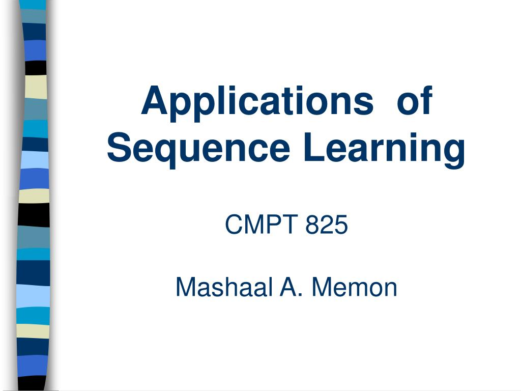 Applications Of Sequence Learning Cmpt 825 Mashaal A Memon N