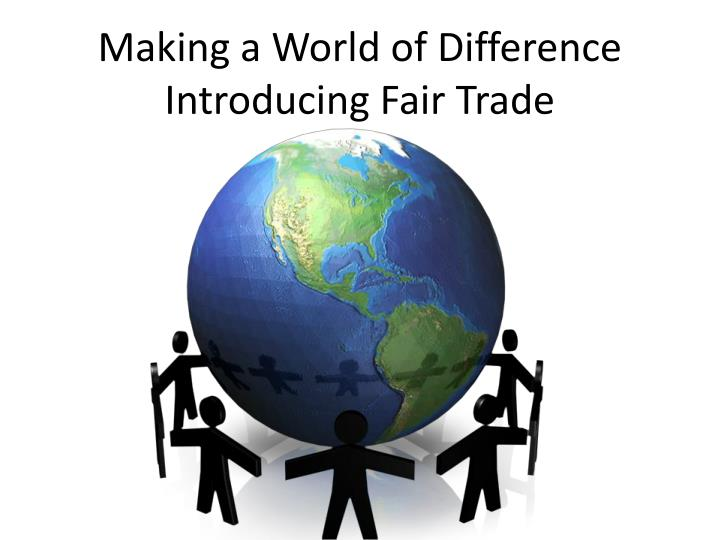 making a world of difference introducing fair trade n.
