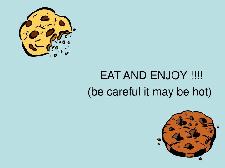 EAT AND ENJOY !!!!