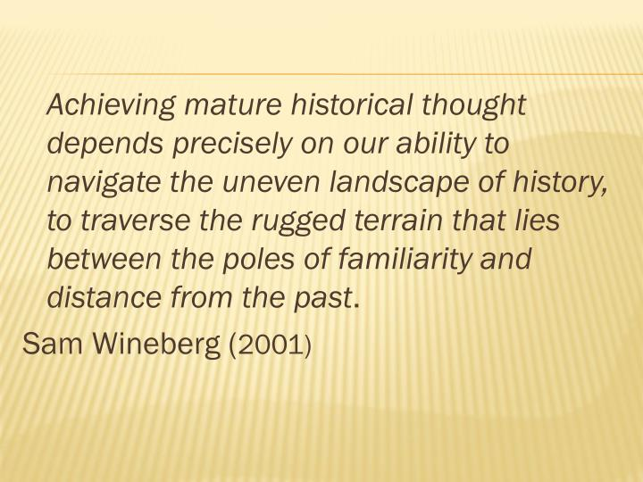 Achieving mature historical thought depends precisely on our ability to navigate the uneven landscap...