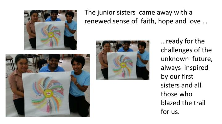 The junior sisters  came away with a renewed sense of  faith, hope and love …