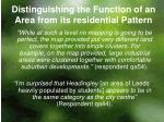 distinguishing the function of an area from its residential pattern