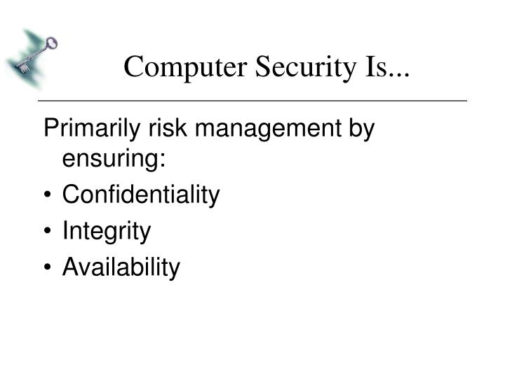 Computer Security Is...