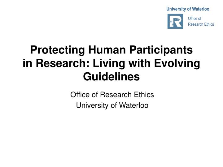 Protecting human participants in research living with evolving guidelines