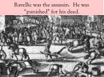ravellic was the assassin he was punished for his deed