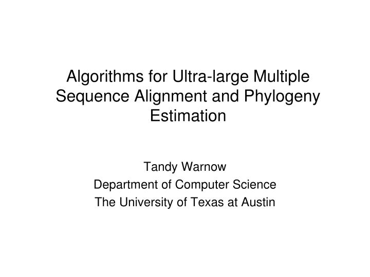 algorithms for ultra large multiple sequence alignment and phylogeny estimation n.