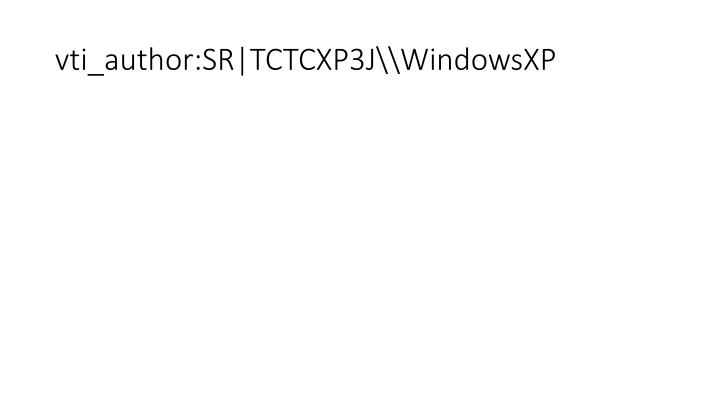 vti_author:SR|TCTCXP3J\\WindowsXP