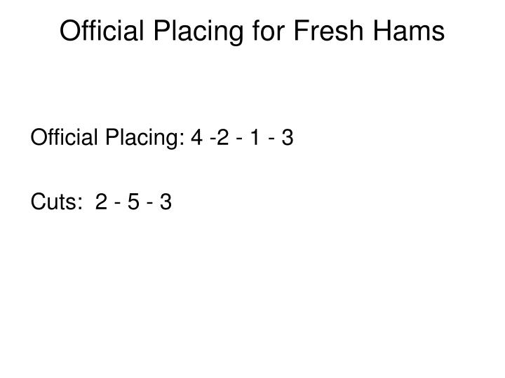 Official Placing for Fresh Hams
