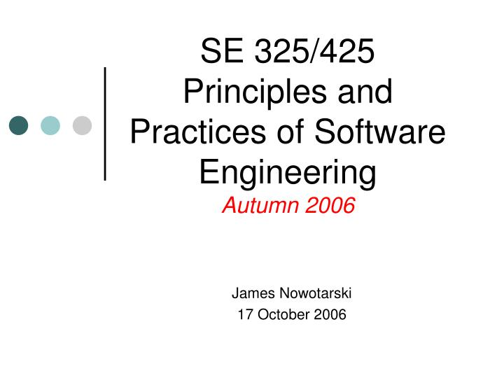 se 325 425 principles and practices of software engineering autumn 2006 n.