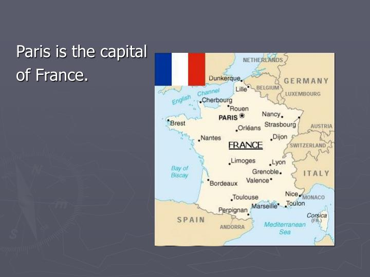 Paris is the capital