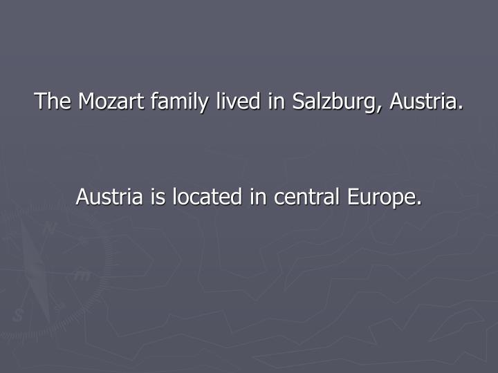 The Mozart family lived in Salzburg, Austria.