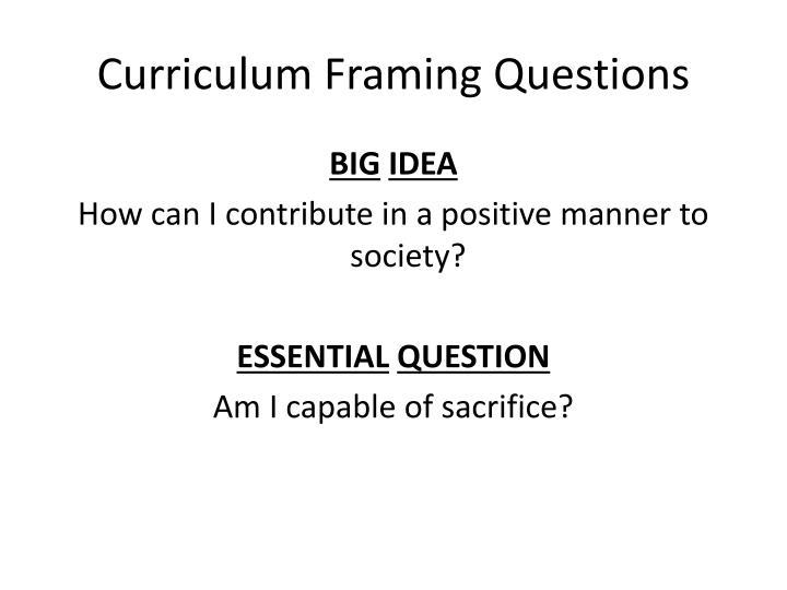 Curriculum framing questions