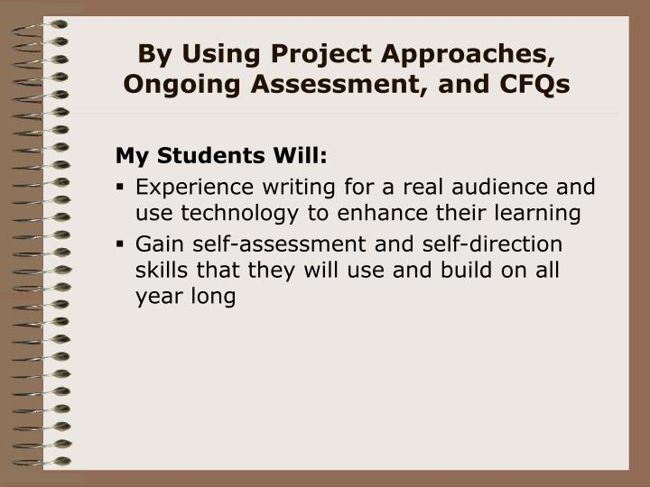 By Using Project Approaches,  Ongoing Assessment, and CFQs