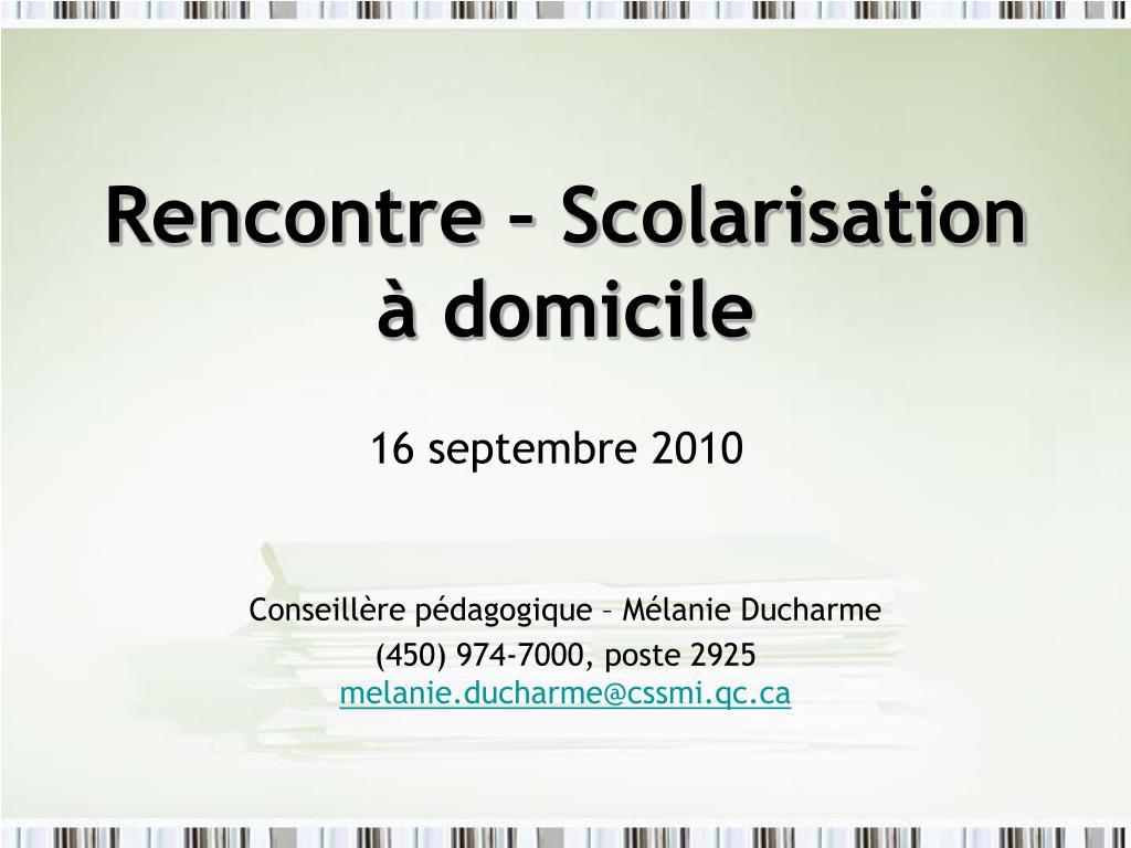 PPT - Rencontre – Scolarisation à domicile PowerPoint Presentation