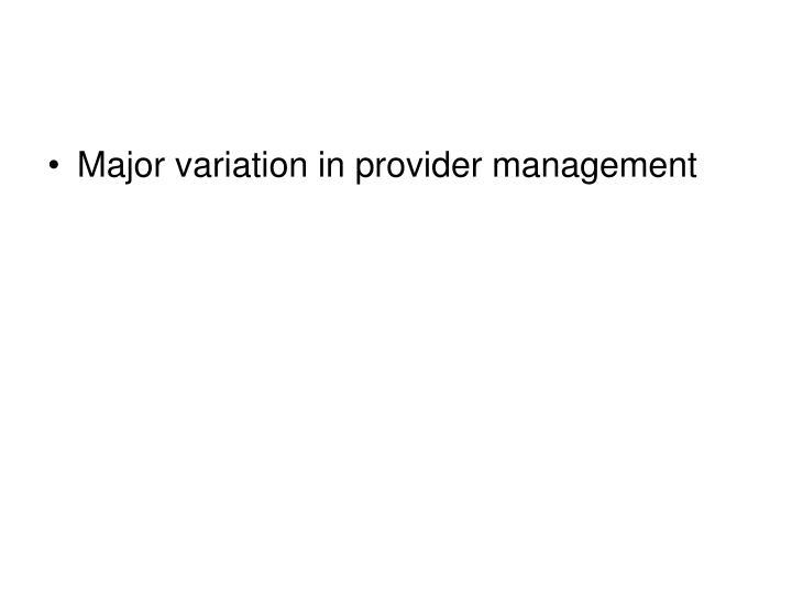 Major variation in provider management