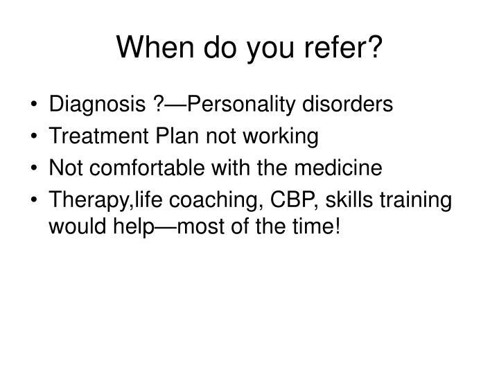 When do you refer?