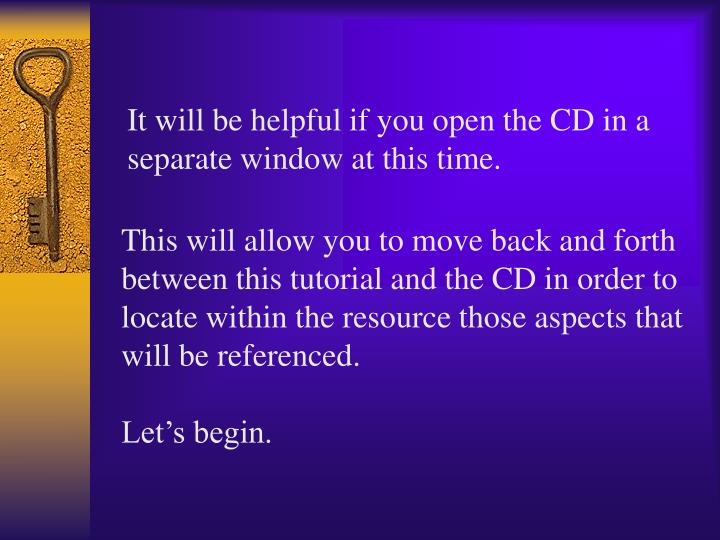 It will be helpful if you open the CD in a separate window at this time.