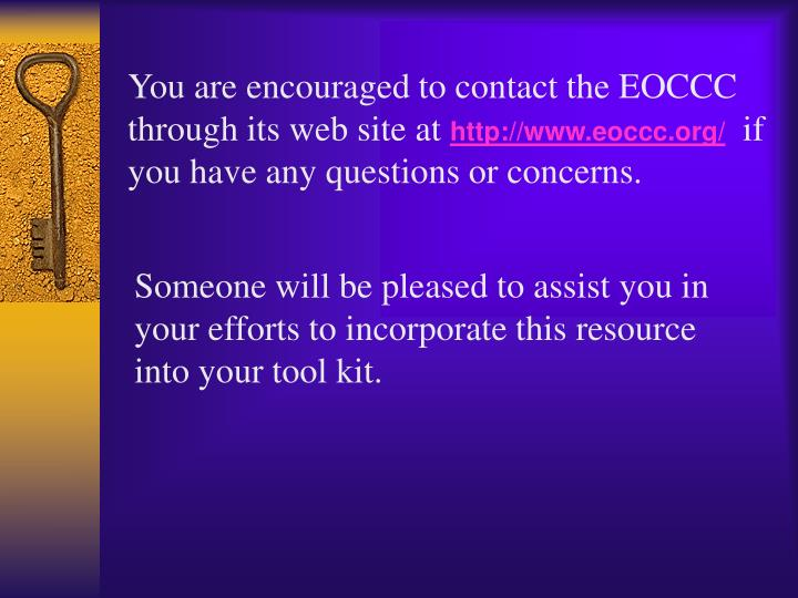 You are encouraged to contact the EOCCC through its web site at