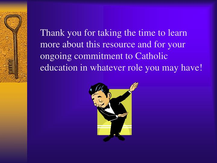 Thank you for taking the time to learn more about this resource and for your ongoing commitment to Catholic education in whatever role you may have!