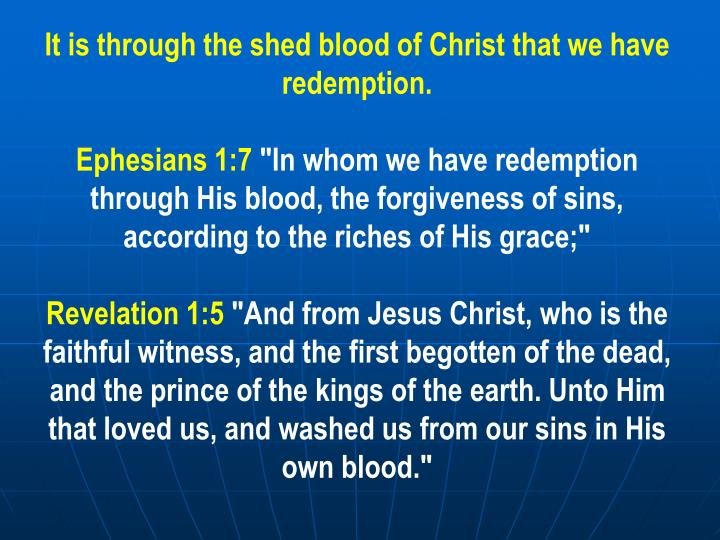 It is through the shed blood of Christ that we have redemption.