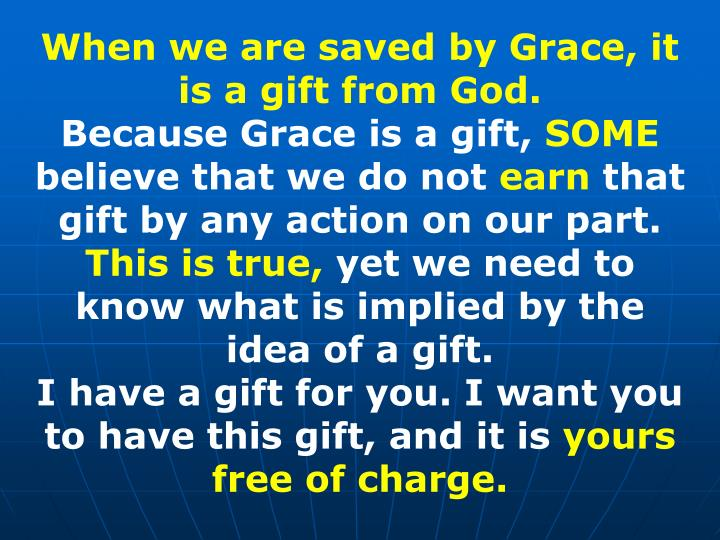 When we are saved by Grace, it is a gift from God.