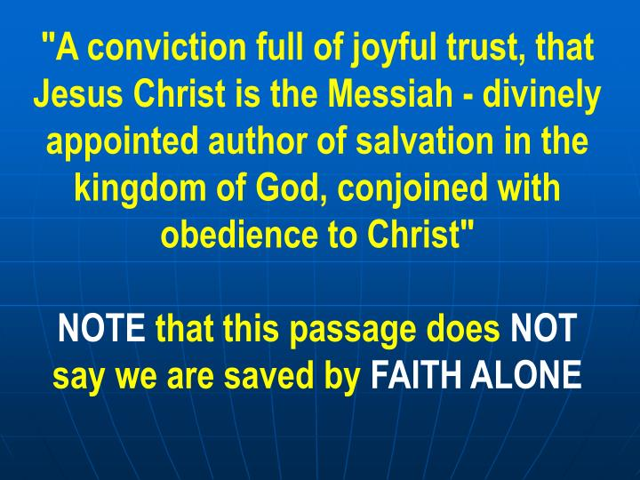 """A conviction full of joyful trust, that Jesus Christ is the Messiah - divinely appointed author of salvation in the kingdom of God, conjoined with obedience to Christ"""